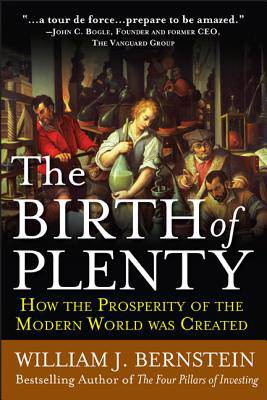 Birth of Plenty: How the Prosperity of the Modern Work was Created