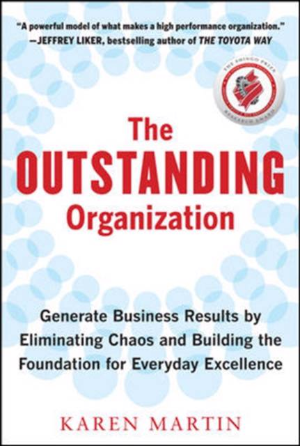Outstanding Organization: Generate Business Results by Eliminating Chaos and Building the Foundation for Everyday Excellence