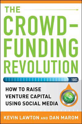 Crowdfunding Revolution: How to Raise Venture Capital Using Social Media
