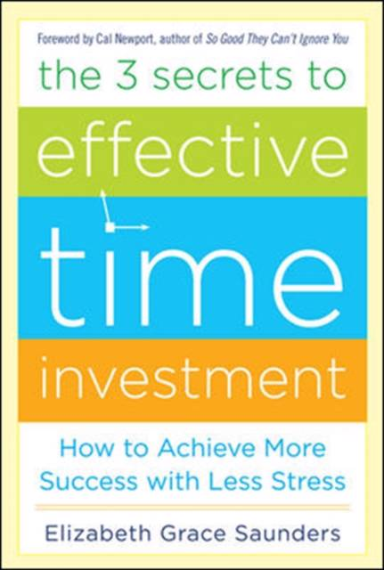 3 Secrets to Effective Time Investment: Achieve More Success with Less Stress