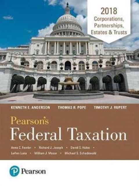 Pearson's Federal Taxation 2018 Corporations, Partnerships, Estates & Trusts