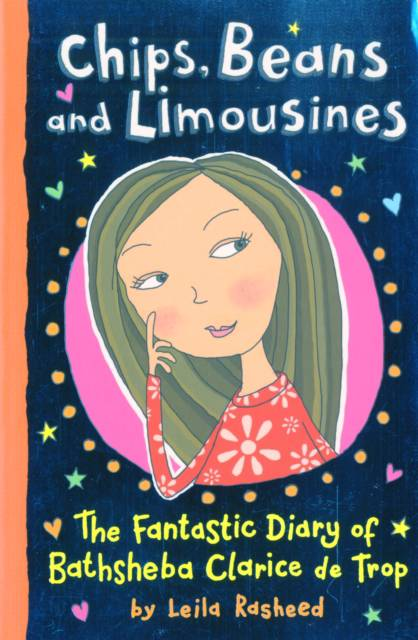 Chips, Beans and Limousines The Fantastic Diary of Bathsheba Clarice De Trop!'