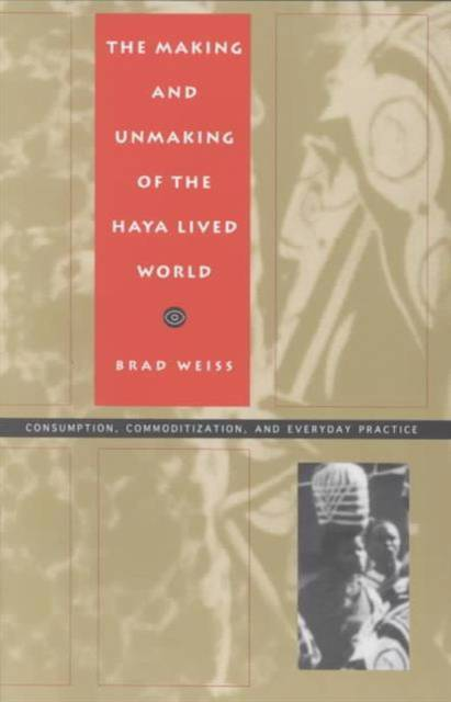 Making and Unmaking of the Haya Lived World