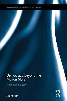 Democracy Beyond the Nation State : Practicing Equality