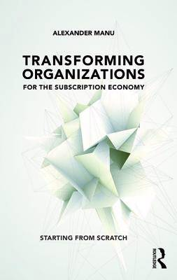 Transforming Organizations for the Subscription Economy