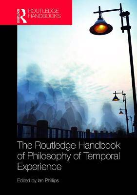 Routledge Handbook of Philosophy of Temporal Experience