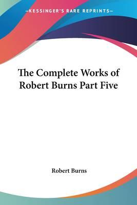 Complete Works of Robert Burns Part Five