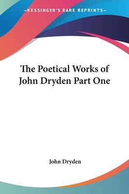 Poetical Works of John Dryden Part One