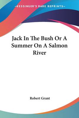 Jack In The Bush Or A Summer On A Salmon River