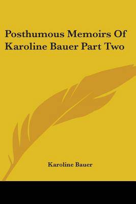 Posthumous Memoirs Of Karoline Bauer Part Two