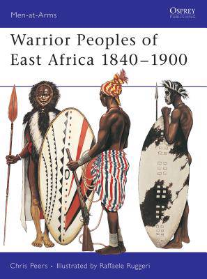 Warrior Peoples of East Africa, 1840-1900