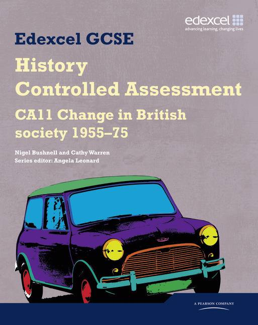 Edexcel GCSE History: CA11 Change in British society 1955-75 Controlled Assessment Student book
