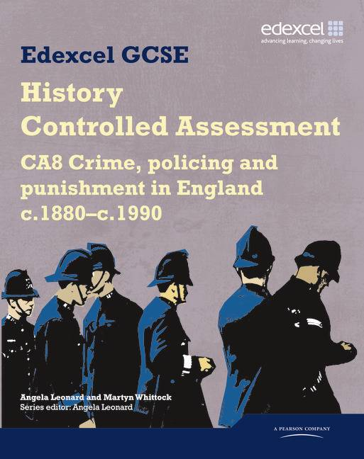 Edexcel GCSE History: CA8 Crime, policing and punishment in England c.1880-c.1990 Controlled Assessment Student book