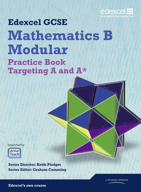 GCSE Mathematics Edexcel 2010: Spec B Practice Book Targeting A and A*