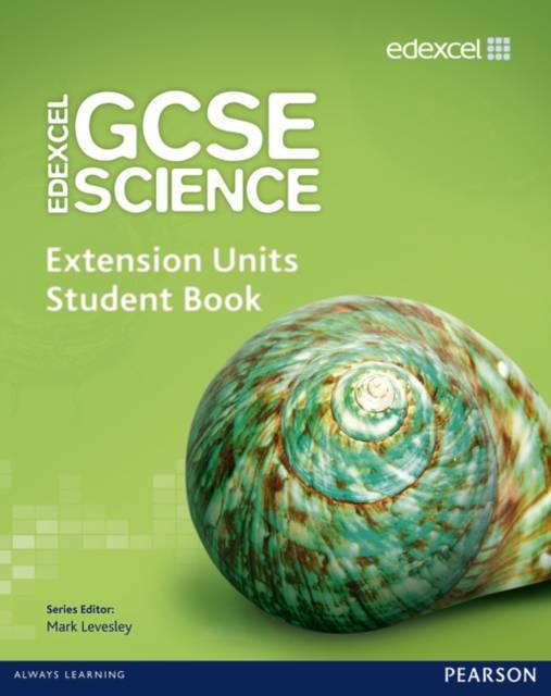 Edexcel GCSE Science: Extension Units Student Book