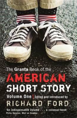 Granta Book of the American Short Story, Volume 1