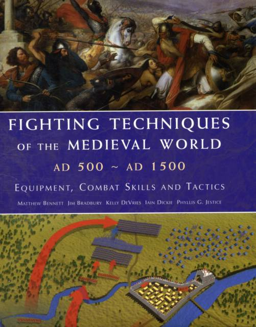 Fighting Techniques of the Medieval World Ad 500-Ad 1500