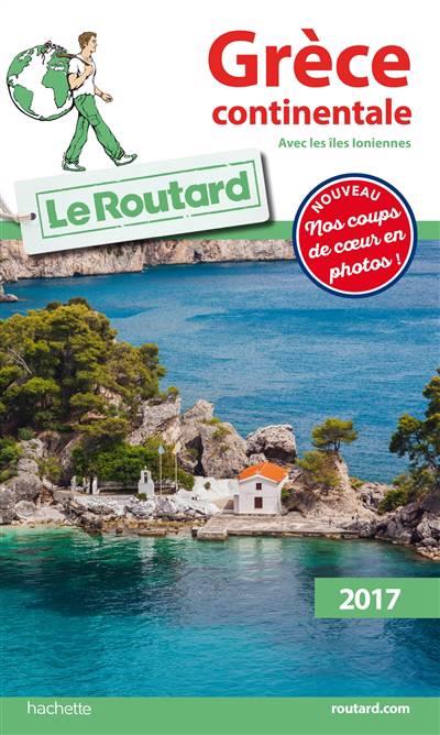 Guide Du Routard ; Grèce Continentale ; Avec Les Iles Ioniennes (édition 2017)