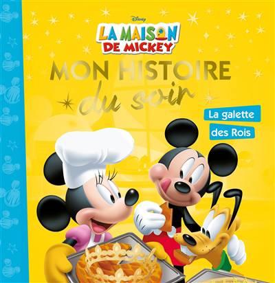 Mon Histoire Du Soir ; La Maison De Mickey ; Mickey Et La Galette Des Rois