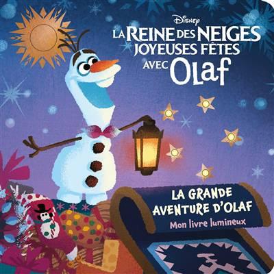 La Reine Des Neiges - Joyeuses Fêtes Avec Olaf ; La Grande Aventure D'olaf ; Mon Livre Lumineux