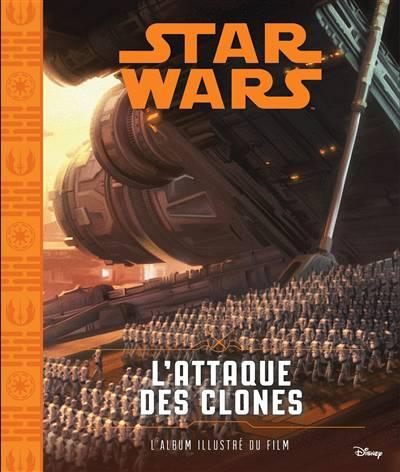 Star Wars - épisode Ii ; L'attaque Des Clones ; L'album Illustré Du Film