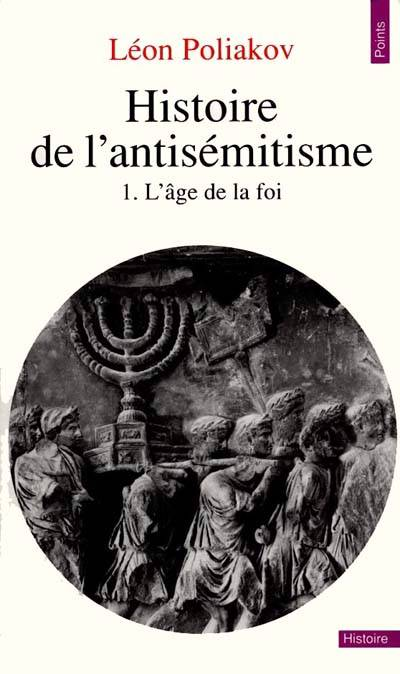 Histoire De L'antisémitisme T.1 ; L'âge De La Foi