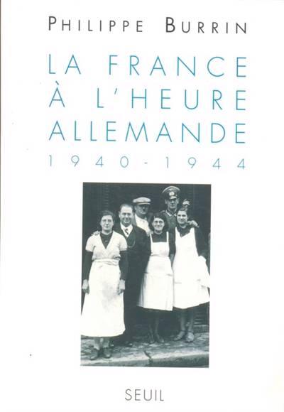 La France à L'heure Allemande ; 1940-1944