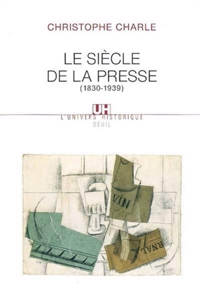 Le Siecle De La Presse (1830-1939)