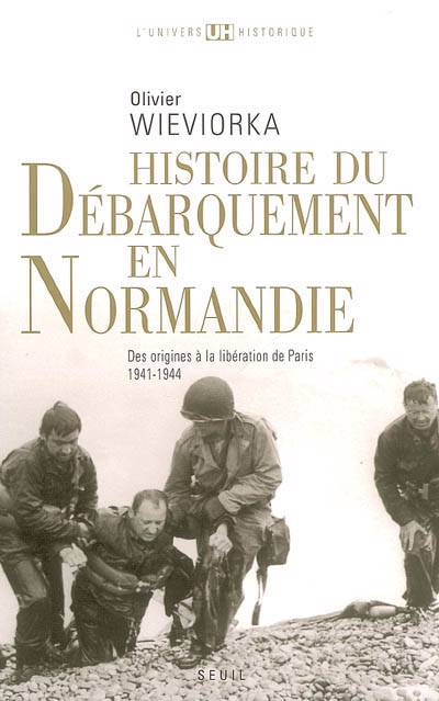Histoire Du Débarquement En Normandie ; Des Origines à La Libération De Paris (1941-1944)