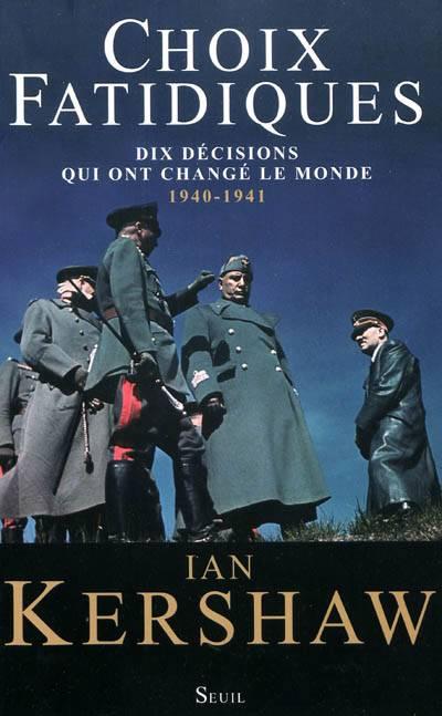 Choix Fatidiques ; Dix Décisions Qui Ont Changé Le Monde, 1940-1941