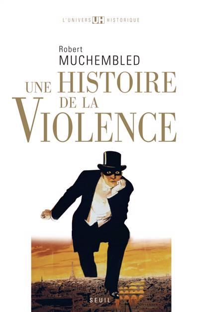 Une Histoire De La Violence ; Du Xvi Siècle à Nos Jours