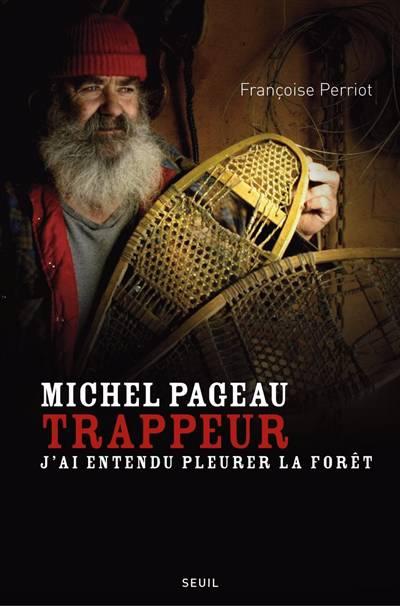 Michel Pageau Trappeur ; J'ai Entendu Pleurer La Forêt