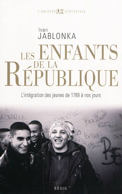 Les Enfants De La République ; L'intégration Des Jeunes De 1789 à Nos Jours