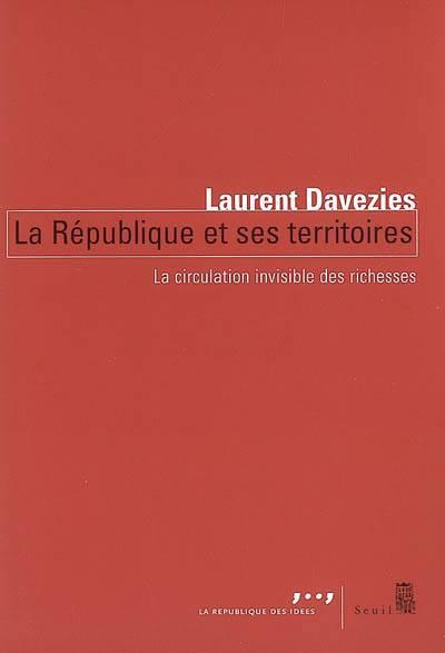 La République Et Ses Territoires ; La Circulation Invisible Des Richesses