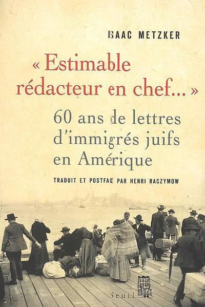 Estimable Redacteur En Chef... 60 Ans De Lettres D'immigrés Juifs En Amérique