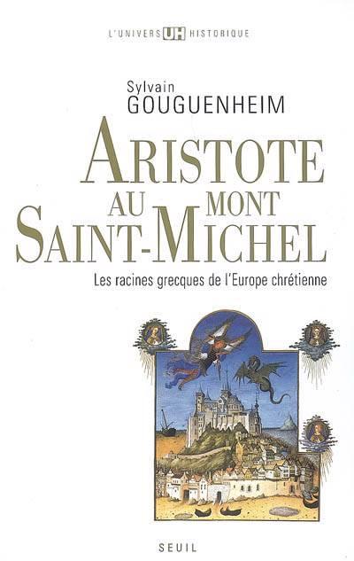 Aristote Au Mont Saint-michel ; Les Racines Grecques De L'europe Chrétienne