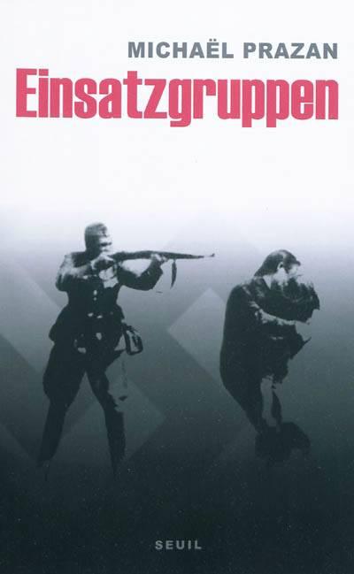 Einsatzgruppen ; Les Commandos De La Mort