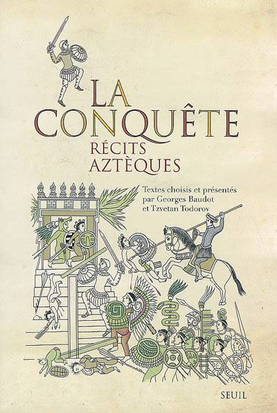 La Conquête ; Récits Aztèques