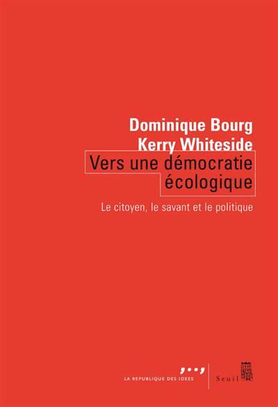 Vers Une Démocratie écologique ; Le Citoyen, Le Savant Et Le Politique