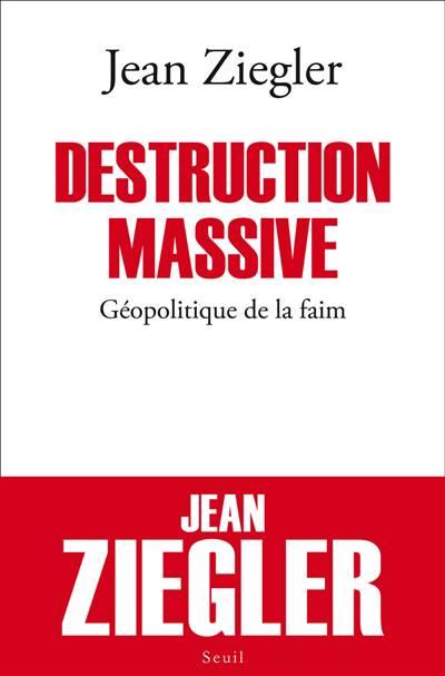 Destruction Massive ; Géopolitique De La Faim