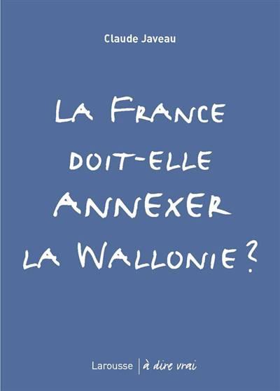 La France Doit-elle Annexer La Wallonie ?