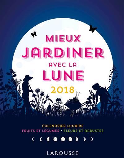 Mieux Jardiner Avec La Lune (édition 2018)