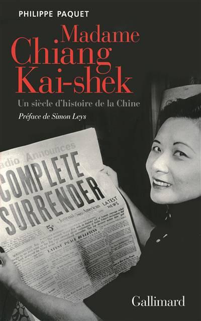 Madame Chiang Kai-shek ; Un Siècle D'histoire De La Chine