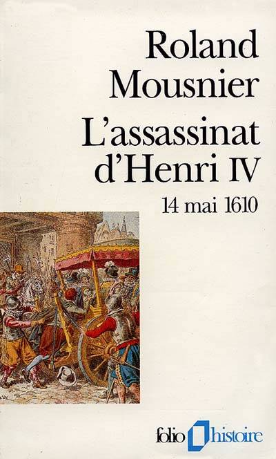 L'assassinat D'henri Iv (14 Mai 1610)