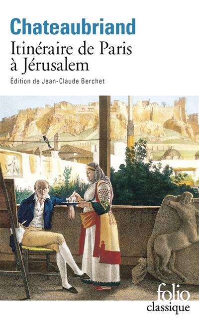 Itinéraire De Paris à Jérusalem Et De Jérusalem à Paris ; Journal De Julien