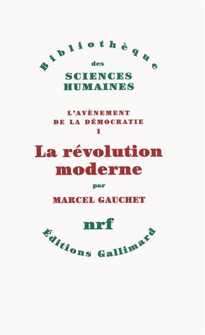 L'avènement De La Démocratie T.1 ; La Révolution Moderne