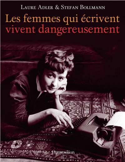 Les Femmes Qui écrivent Vivent Dangereusement