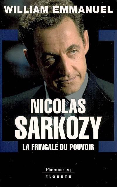 Nicolas Sarkozy, La Fringale Du Pouvoir