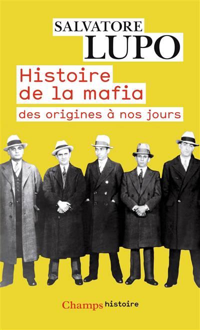 Histoire De La Mafia ; Des Origines à Nos Jours