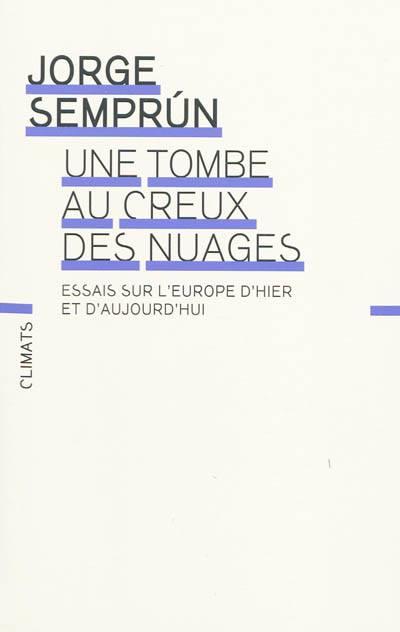 Une Tombe Au Creux Des Nuages ; Essais Sur L'europe D'hier Et D'aujourd'hui